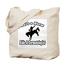 """Save Horse, Ride Dermatologist"" Tote Bag"