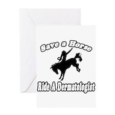 """Save Horse, Ride Dermatologist"" Greeting Card"
