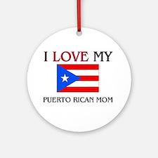 I Love My Puerto Rican Mom Ornament (Round)