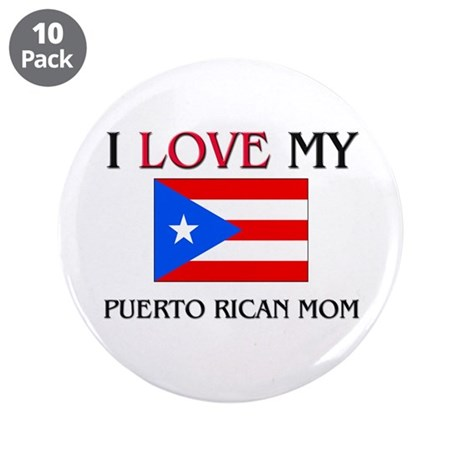 """I Love My Puerto Rican Mom 3.5"""" Button (10 pack)"""