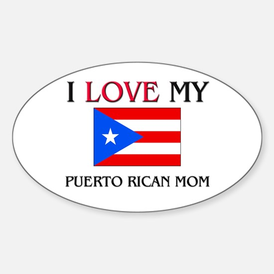 I Love My Puerto Rican Mom Oval Decal
