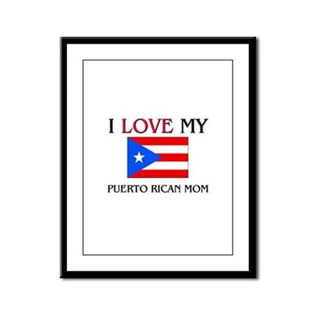 I Love My Puerto Rican Mom Framed Panel Print