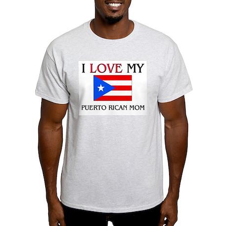 I Love My Puerto Rican Mom Light T-Shirt