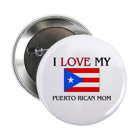 """I Love My Puerto Rican Mom 2.25"""" Button"""