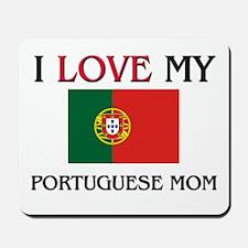 I Love My Portuguese Mom Mousepad