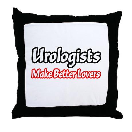 """""""Urologists = Better Lovers"""" Throw Pillow"""