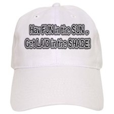 Have Fun In The Sun, Get Laid In The Shade Baseball Cap