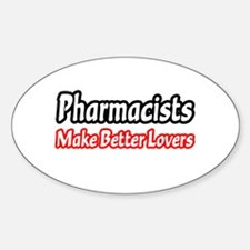 """Pharmacists=Better Lovers"" Oval Decal"