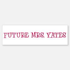 FUTURE MRS. YATES Bumper Bumper Bumper Sticker