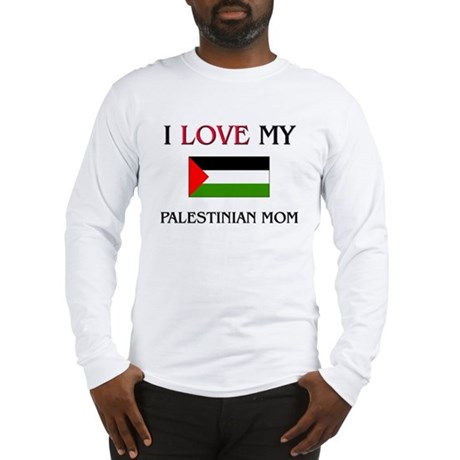 I Love My Palestinian Mom Long Sleeve T-Shirt
