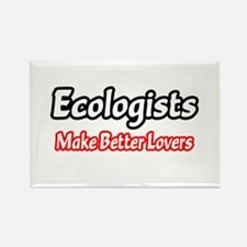 """""""Ecologists=Better Lovers"""" Rectangle Magnet"""