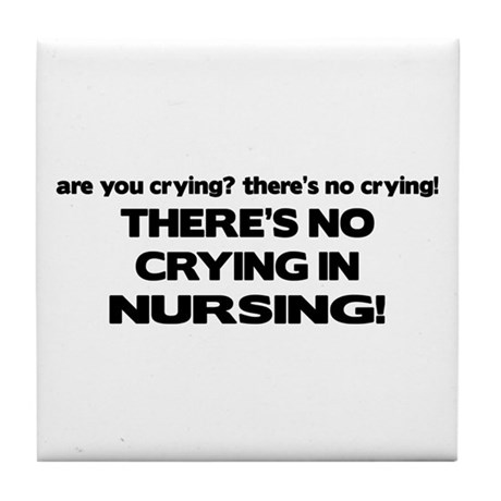 There's No Crying Nursing Tile Coaster