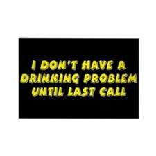 I Don't Have A Drinking Problem Until Last Call Re