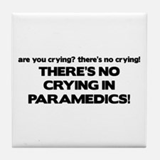 There's No Crying Paramedics Tile Coaster