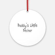 Daddy's Little Ditcher Ornament (Round)