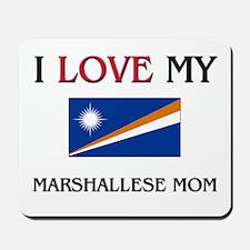 I Love My Marshallese Mom Mousepad