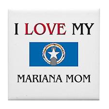 I Love My Mariana Mom Tile Coaster