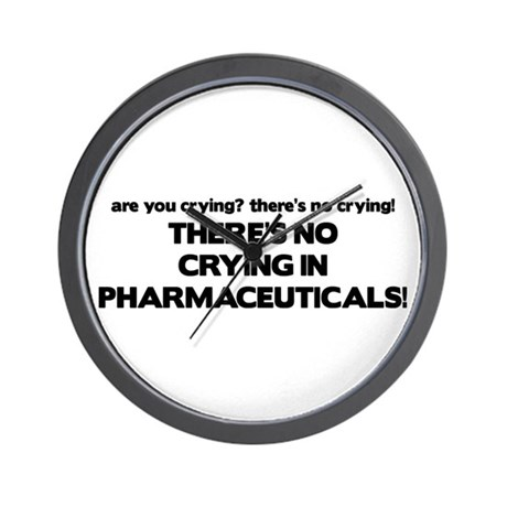 There's No Crying Pharmaceuticals Wall Clock
