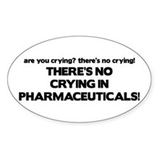 There's No Crying Pharmaceuticals Oval Decal