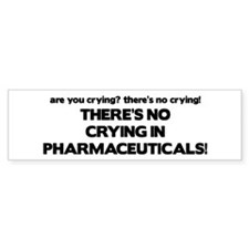There's No Crying Pharmaceuticals Bumper Bumper Sticker