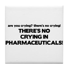 There's No Crying Pharmaceuticals Tile Coaster