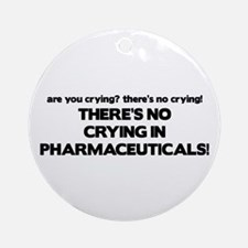 There's No Crying Pharmaceuticals Ornament (Round)