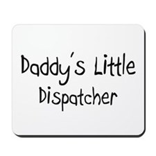 Daddy's Little Dispatcher Mousepad