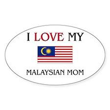 I Love My Malaysian Mom Oval Decal