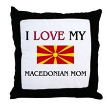 I Love My Macedonian Mom Throw Pillow