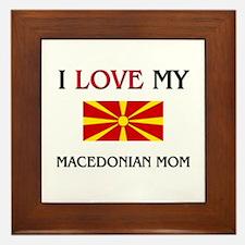 I Love My Macedonian Mom Framed Tile