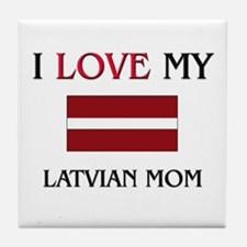 I Love My Latvian Mom Tile Coaster