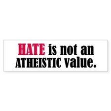 Hate is not an ATHEISTIC valu Bumper Bumper Sticker