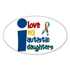 I Love My Autistic Daughters 1 Oval Decal
