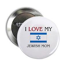 "I Love My Jewish Mom 2.25"" Button"