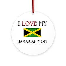 I Love My Jamaican Mom Ornament (Round)