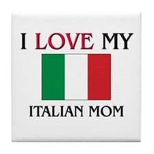 I Love My Italian Mom Tile Coaster