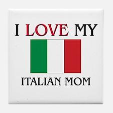 I Love My Italian Mom Tile Coaster