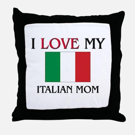 I Love My Italian Mom Throw Pillow