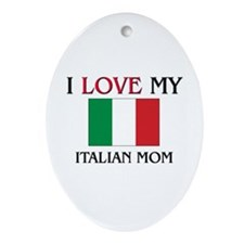 I Love My Italian Mom Oval Ornament