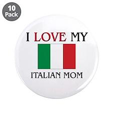 "I Love My Italian Mom 3.5"" Button (10 pack)"
