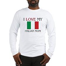 I Love My Italian Mom Long Sleeve T-Shirt