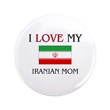 "I Love My Iranian Mom 3.5"" Button"