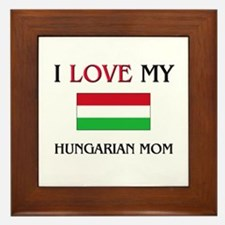 I Love My Hungarian Mom Framed Tile