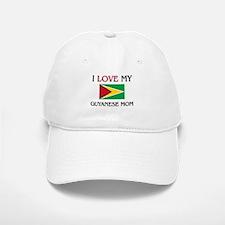 I Love My Guyanese Mom Baseball Baseball Cap