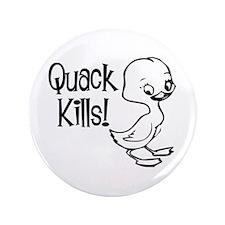 "Quack Kills 3.5"" Button"