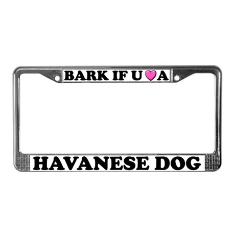Bark If You Love Havanese Dog License Plate Frame