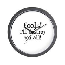 Fools! I'll destroy you all. Wall Clock