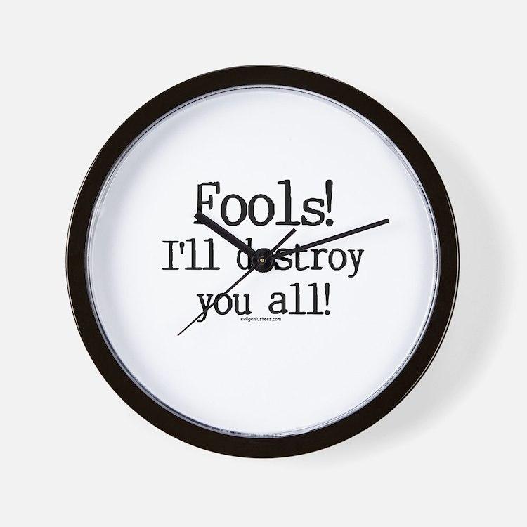 Fools! I'll destroy you all. Wall Clock