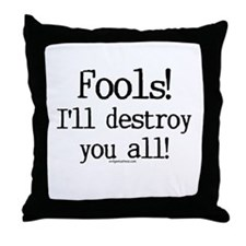Fools! I'll destroy you all. Throw Pillow