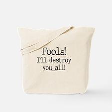 Fools! I'll destroy you all. Tote Bag
